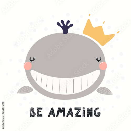 Hand drawn vector illustration of a cute funny animal in a crown, with lettering quote Be amazing. Isolated objects on white background. Scandinavian style flat design. Concept for children print.