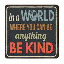 In A World Where You Can Be Anything Be Kind Vintage Rusty Metal Sign