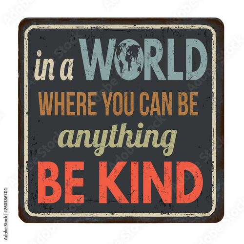 In a world where you can be anything be kind vintage rusty metal sign Tableau sur Toile