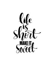 Life Is Short Make It Sweet. Motivational Quote