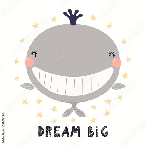 Hand drawn vector illustration of a cute funny whale, with lettering quote Dream big. Isolated objects on white background. Scandinavian style flat design. Concept for children print.
