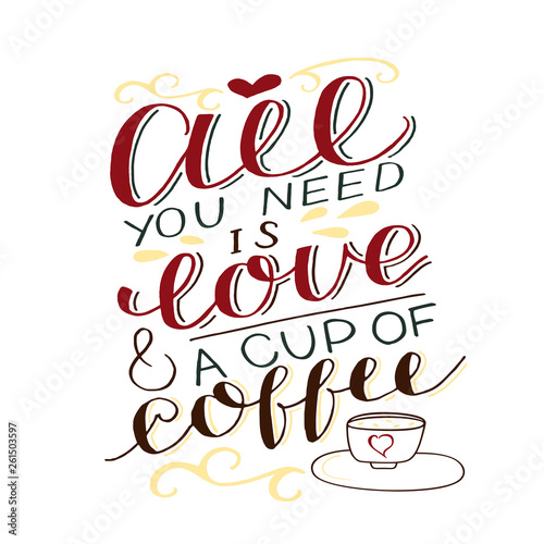 Fotografie, Obraz  Hand-lettering inscription All you need is love and a cup of coffee