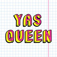 "Cartoon, Doodle Style Text ""Yas Queen"" On A School Notebook Paper Sheet. Cute, Fun Quote."