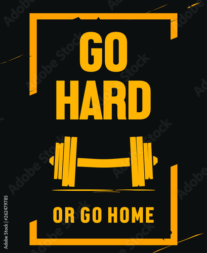 Motivational poster for gym workout, weightlifting and mental strength. Go hard or go home. Dumbbell icon with yellow text, inspirational quote.