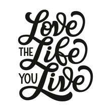 Love The Life You Live. Vector...