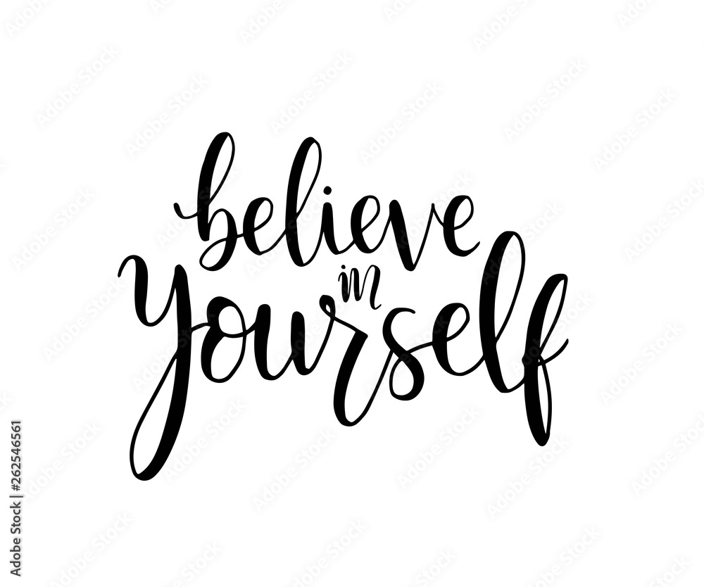 Fototapety, obrazy: believe in yourself, hand lettering inscription positive typography poster, conceptual handwritten phrase, modern calligraphy vector illustration