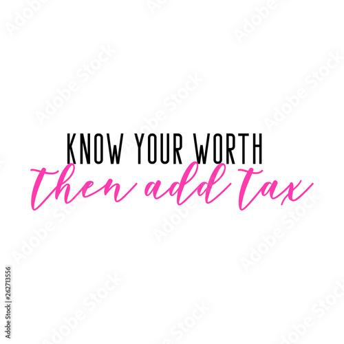 Cuadros en Lienzo Know your worth then add tax