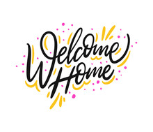Welcome Home. Hand Drawn Vector Lettering. Isolated On White Background. Motivation Phrase.