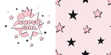 Vector Childish Graphic Set Of Typographic Print With Super Girl Lettering And Simple Starry Seamless Pattern. Graphics For Girlish Fashion T-shirt Fabric Textile Pajamas Sleepwear Printing.