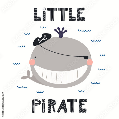 Hand drawn vector illustration of a cute whale pirate, with sea waves, lettering quote Llittle pirate. Isolated objects on white background. Scandinavian style flat design. Concept for children print.