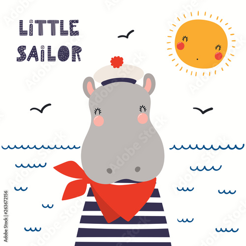 Tuinposter Illustraties Hand drawn vector illustration of a cute hippo sailor, with sea waves, seagulls, quote Little sailor. Isolated objects on white background. Scandinavian style flat design. Concept for children print.