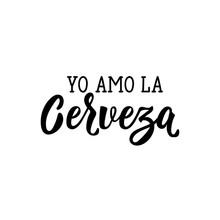 I Love Beer - In Spanish. Lettering. Ink Illustration. Modern Brush Calligraphy. Yo Amo La Cerveza.