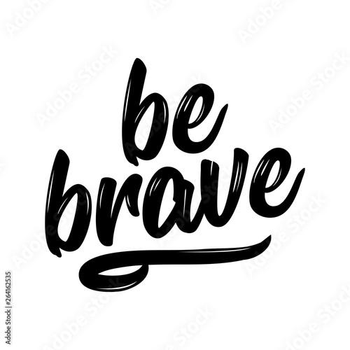 Fotografie, Obraz be brave - lovely lettering calligraphy quote