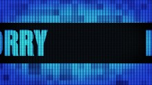 I Am Sorry Front Text Scrolling On Light Blue Digital LED Display Board Pixel Light Screen Looped Animation 4K Background. Sign Board , Blinking Light, Pixel Monitor, LED Wall Pannel