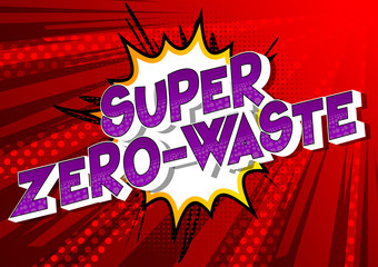 Super Zero-Waste - Vector illustrated comic book style phrase on abstract background.