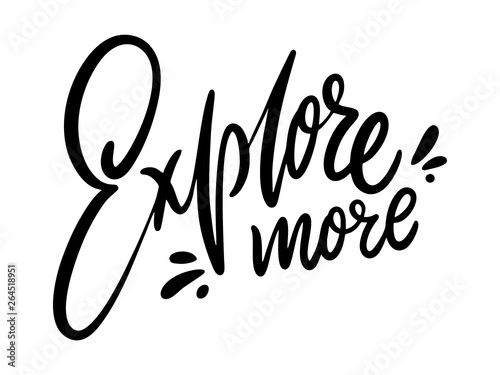 Fotobehang Positive Typography Explore More. Hand drawn vector lettering. Isolated on white background.