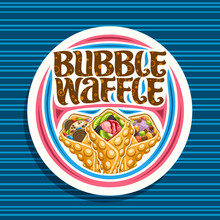 Vector Logo For Bubble Waffle, White Decorative Stamp With 3 Variety Hong Kong Yummy Desserts With Various Ingredients, Sign Board With Original Lettering For Words Bubble Waffle On Blue Background.