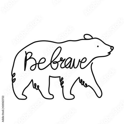 Obraz na plátně  Vector illustration with outline bear and calligraphy text - be brave