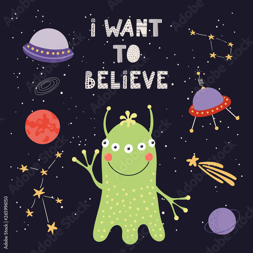 Hand drawn vector illustration of a cute alien in space, with lettering quote I want to believe фототапет