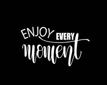Enjoy Every Moment Quote Typography, Vector Illustration