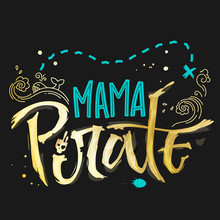 Hand Drawn Lettering Phrase Mama Pirate. Handscript Imitation Quote In Gold Texture And Sea Blue For Dark Background. Waves, Whale, Splash, Scull. Card, Print, T-shirt, Poster, Parties Stuff