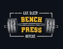 Eat Sleep Bench Press Repeat M...