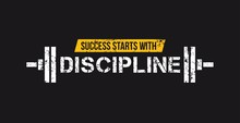 Success Starts With Discipline...