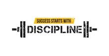 Success Starts With Discipline...