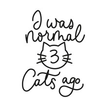 I Was Normal Three Cats Ago Inspirational Card With Doodled Cat. Line Lettering Design Isolated On White Background. Motivational Print, Card, Greeting Card For Cat Lovers. Vector Illustration