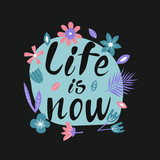 Hand drawn lettering quote Life is now. Vector conceptual illustration - great for posters. - 267385109
