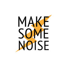 Make Some Noise T Shirt Print Design. Inspiring Creative Motivation Quote Poster Template. Bold Black Text With Yellow Lightning On White Background.
