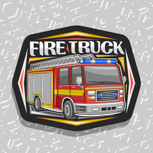Vector Logo For Fire Truck, Black Decorative Label With Illustration Of Red Modern Firetruck With Yellow Stripe And Blue Alarm Lights, Original Lettering For Words Fire Truck On Abstract Background.