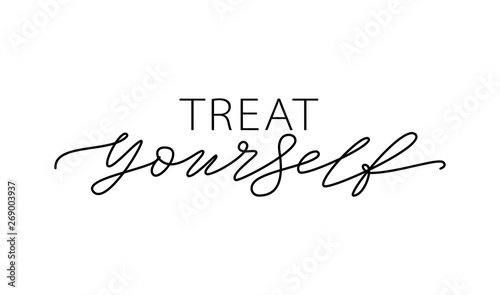 Poster Positive Typography Treat yourself. Vector quote for blog or sale. Time to treat yourself to something nice.