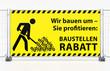 Mobilzaun Bauzaun mit gelben Banner Baustellenrabatt - Wir bauen um - Sie profitieren