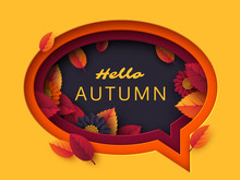 Hello Autumn Speech Bubble. 3d Paper Cut Layered Art With Decorative Autumn Flowers And Leaves. Seasonal Vector Concept.