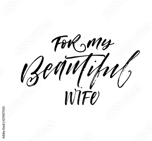For my beautiful wife postcard. Hand drawn brush style modern calligraphy. Vector illustration of handwritten lettering.