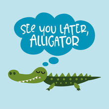 See You Later Alligator, In A ...