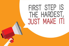 Text Sign Showing First Step Is The Hardest, Just Make It. Conceptual Photo Dont Give Up On Final Route Man Holding Megaphone Loudspeaker Speech Bubble Message Orange Background