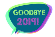 Text Sign Showing Goodbye 2019. Conceptual Photo New Year Eve Milestone Last Month Celebration Transition Speech Bubble Idea Message Reminder Shadows Important Intention Saying