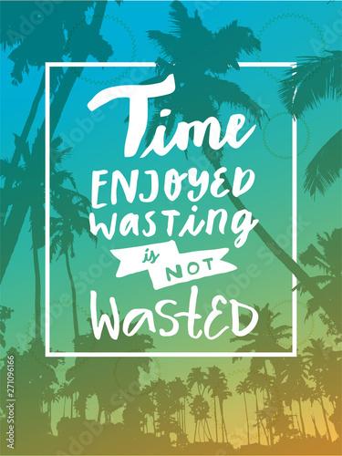 Obraz na plátně Time Enjoyed Wasting Is Not Wasted