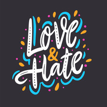 Love And Hate. Hand Drawn Vector Lettering. Motivation Phrase. Colorful Isolated.