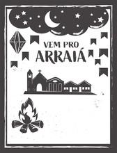 Vem Pro Arraia Means Let's Go To Arraia. Arraia Is Traditional June Feast In Brazil. Festa Junina Vector Background.