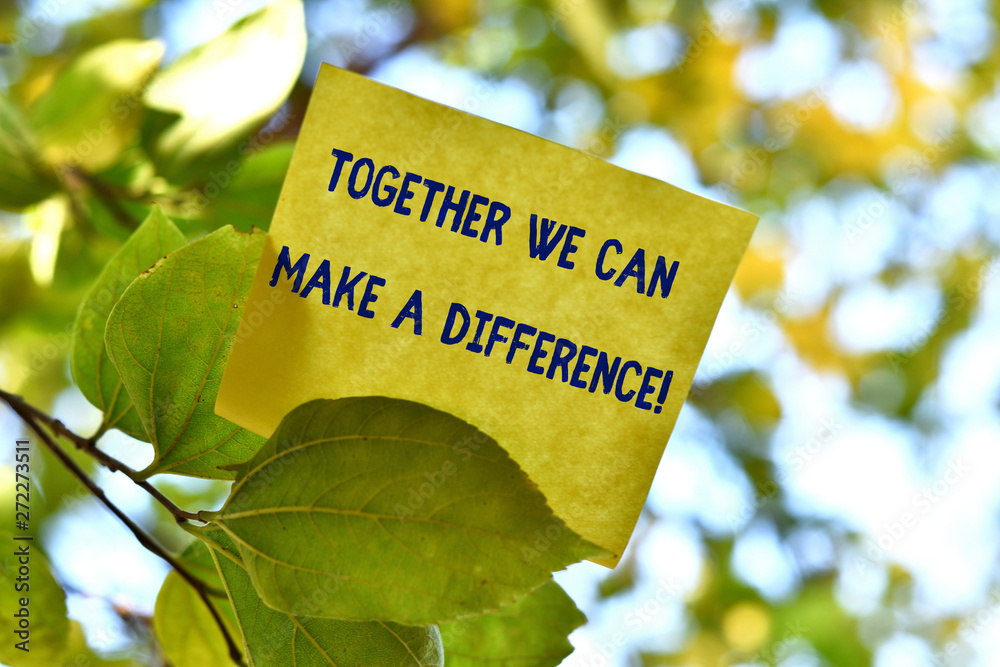 Fototapety, obrazy: Word writing text Together We Can Make A Difference. Business photo showcasing be very important some way in like team or group Piece of square paper use to give notation on tree leaf under sunny day