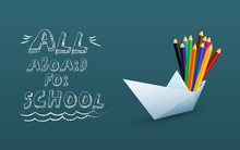 Back To Shool Poster Vector Template With Paper Boat And Color Pencils, Hand Drawing On Chalkboard. Fun And Adventure At School, Shopping For Supplies, Sale And Offers Promotion.