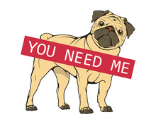 Typography Slogan You Need Me With Pug Illustration, Used For Printing On T Shirt, Vector Graphics To Design