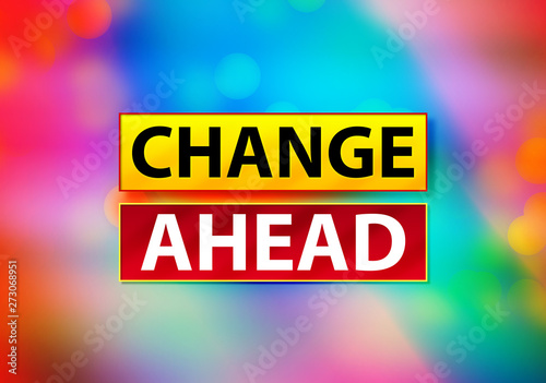 Photo  Change Ahead Abstract Colorful Background Bokeh Design Illustration