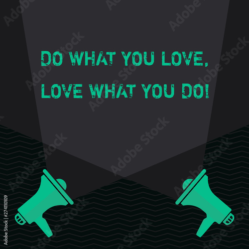 Conceptual hand writing showing Do What You Love Love What You Do Wallpaper Mural