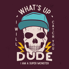 Halloween Skull Print For T Shirt, Poster. Hipster Background Art. Typography Logo Badge With Quote - What's Up Dude - I Am Super Monster. Stock Vector Illustration.