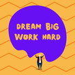 canvas print picture - Text sign showing Dream Big Work Hard. Business photo showcasing Believe in yourself and follow the dreams and goals Male human wear formal tuxedo hold asymmetrical shape bubble use both hands
