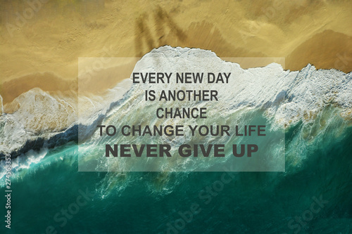 Positive Typography Motivational inspiration quote - Ever new day is another chance your life to change your life never give up.